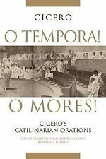 O Tempora! O Mores!: Cicero's Catilinarian Orations, A Student Edition with Hist