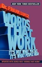 Words That Work : It's Not What You Say, It's What People Hear by Frank I....