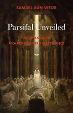 Parsifal Unveiled: The Meaning of Richard Wagner's Masterpiece, Aun Weor, Samael
