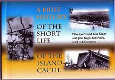 A BRIEF HISTORY OF THE SHORT LIFE OF THE ISLAND CACHE 1st ed 2004