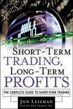 Short Term Trading, Long-Term Profits: The Complete Guide to Short-Term Trading