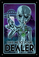 TAKE ME TO YOUR DEALER - 8 x 11.5 TIN SIGN BRAND NEW WEED MARIJUANA ALIEN 30044