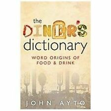 The Diner's Dictionary: Word Origins of Food and Drink, Ayto, John, Good Book