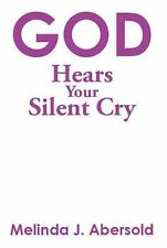God Hears Your Silent Cry by Melinda J. Abersold (2014, Paperback)