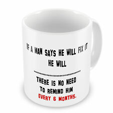 If a Man says he will fix it he will  no need to remind him every 6 months mug