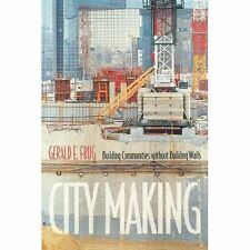City Making: Building Communities without Building Walls by Frug, Gerald E.