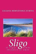 Sligo, el Lugar Donde Encontré el Amor by Liliana Hernández Zurita (2014,...