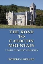 The Road to Catoctin Mountain by Robert J. Gerard (2006, Paperback)