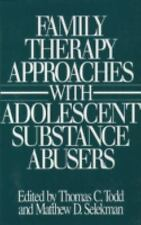 Family Therapy Approaches with Adolescent Substance Abusers