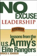 No Excuse Leadership : Lessons from the U. S. Army's Elite Rangers by Brace E. B
