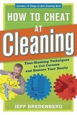 How to Cheat at Cleaning : Time-Slashing Techniques to Cut Corners and...