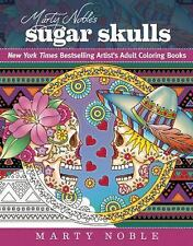 Marty Noble's Sugar Skulls : Adult Coloring for Everyone by Marty Noble...