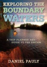 Exploring the Boundary Waters: A Trip Planner and Guide to the BWCAW, Pauly, Dan