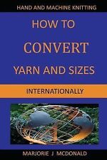 How to Convert Yarn and Sizes Internationally by Marjorie McDonald (2014,...