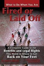 What to Do When You Are Fired or Laid Off: A Complete Guide to the Benefits and