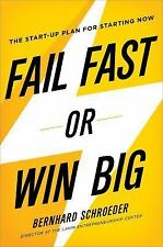 Fail Fast or Win Big: The Start-Up Plan for Starting Now, Schroeder, Bernhard, G