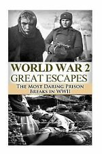 The Stories of WWII: World War 2 Great Escapes : The Most Daring Prison...