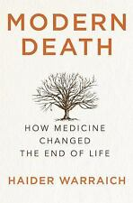 Modern Death : How Medicine Changed the End of Life by Haider Warraich (2017,...