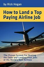 How to Land a Top Paying Airline Job : The Proven System for Beating the Odds...