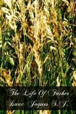 The Life of Father Isaac Jogues S. J. by Felix Martin (2011, Paperback)