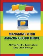 Managing Your Amazon Cloud Drive : All You Need to Know about Easy Cloud...