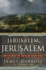 Jerusalem: How the City Ignited Our Modern World - James Carroll HC