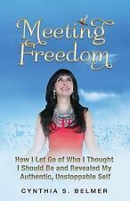 Meeting Freedom: How I Let Go of Who I Thought I Should Be and Revealed My Auth