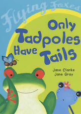 Only Tadpoles Have Tails (Flying Foxes), Jane Clarke