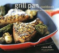 Grill Pan Cookbook : Great Recipes for Stovetop Grilling by Jamee Ruth (2006,...