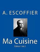 Ma Cuisine : Edition 1 de 2: Auguste Escoffier l'Original De 1934 by Auguste...