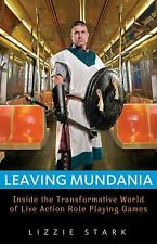 Leaving Mundania: Inside the Transformative World of Live Action Role-Playing Ga