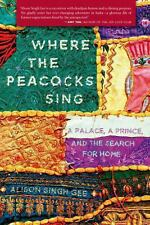 Where the Peacocks Sing: A Palace, a Prince, and the Se