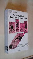 STORIA DEL CALCIO IN ITALIA Antonio Ghirelli Einaudi 1972 Collana Gli struzzi 30