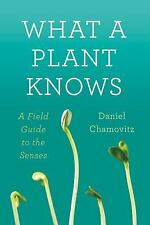 What a Plant Knows: A Field Guide to the Senses Chamovitz, Daniel Hardcover