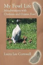 My Fowl Life : Misadventures with Chickens and Guinea Fowl by Laura Lee...