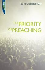 Proclamation Trust: The Priority of Preaching by Christopher Ash (2009,...