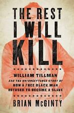 THE REST I WILL KILL How William Tillman Refused to Become a Slave BRIAN McGINTY