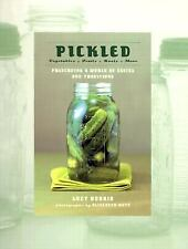 Pickled: Vegetables, Fruits, Roots, More--Preserving a World of Tastes and Trad