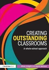 Creating Outstanding Classrooms: A Whole-school Approach by Oliver Knight,...