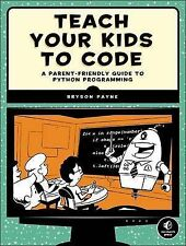 Teach Your Kids to Code: A Parent-Friendly Guide to Python Programming, Bryson P