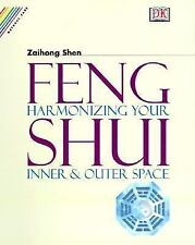 Feng Shui : Harmonizing Your Inner and Outer Space by Zaihong Shen and Stephen S