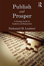 Publish and Prosper : A Strategy Guide for Students and Researchers by...