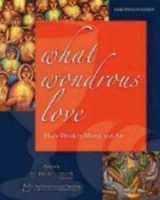 What Wondrous Love : Holy Week in Word and Art (Discussion Guide) by Thomas...