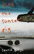 Kiss the Sunset Pig: A Canadian's American Road Trip With Exotic Detou-ExLibrary
