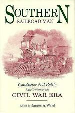 Southern Railroad Man : Conductor N. J. Bell's Recollections of the Civil War...