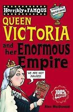 Queen Victoria and her Enormous Empire (Horribly Famous), Alan MacDonald