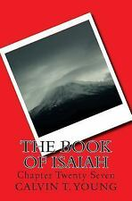 The Book of Isaiah : Chapter Twenty Seven by Calvin Young (2015, Paperback)