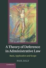 A Theory of Deference in Administrative Law : Basis, Application, and Scope...