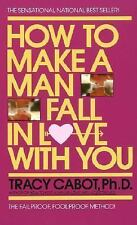 How to Make a Man Fall in Love with You: The Fail-Proof, Fool-Proof Me-ExLibrary