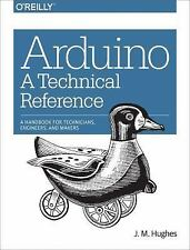Brand New Arduino: A Technical Reference: A Handbook for Technicians, Engineer